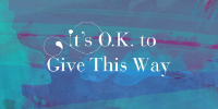 its-ok-to-give-this-way-200x100-2